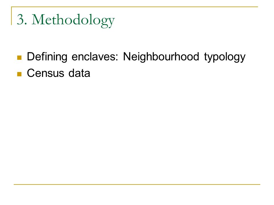 3. Methodology Defining enclaves: Neighbourhood typology Census data