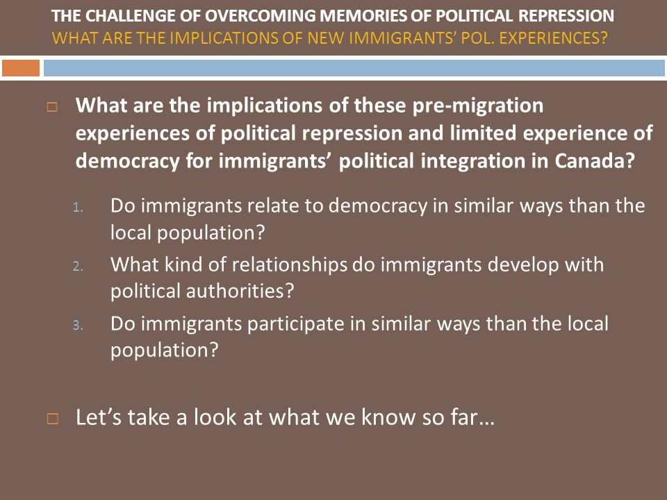 What are the implications of these pre-migration experiences of political repression and limited experience of democracy for immigrants political integration in Canada.