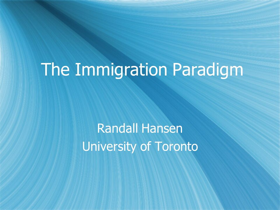 The Immigration Paradigm Randall Hansen University of Toronto Randall Hansen University of Toronto