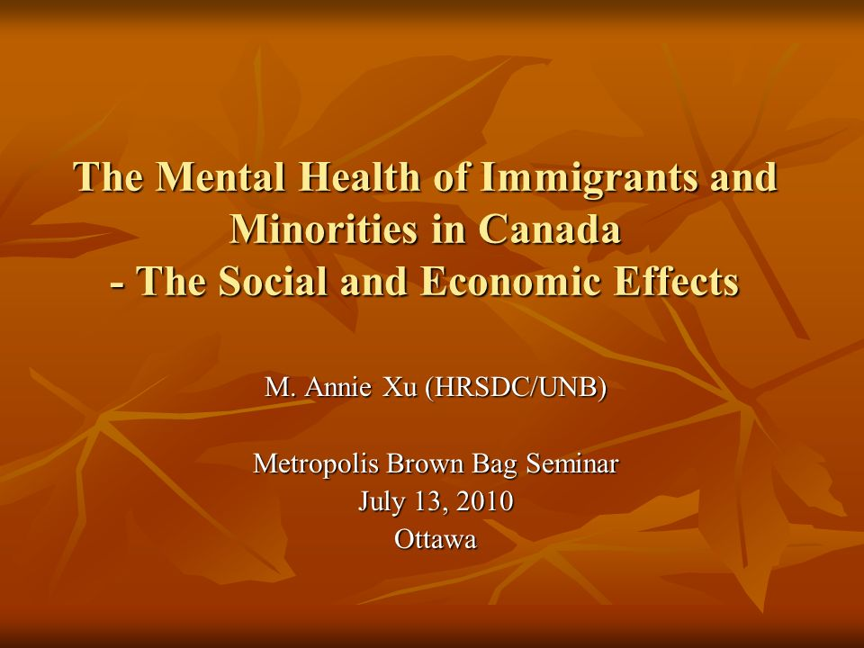 The Mental Health of Immigrants and Minorities in Canada - The Social and Economic Effects M.