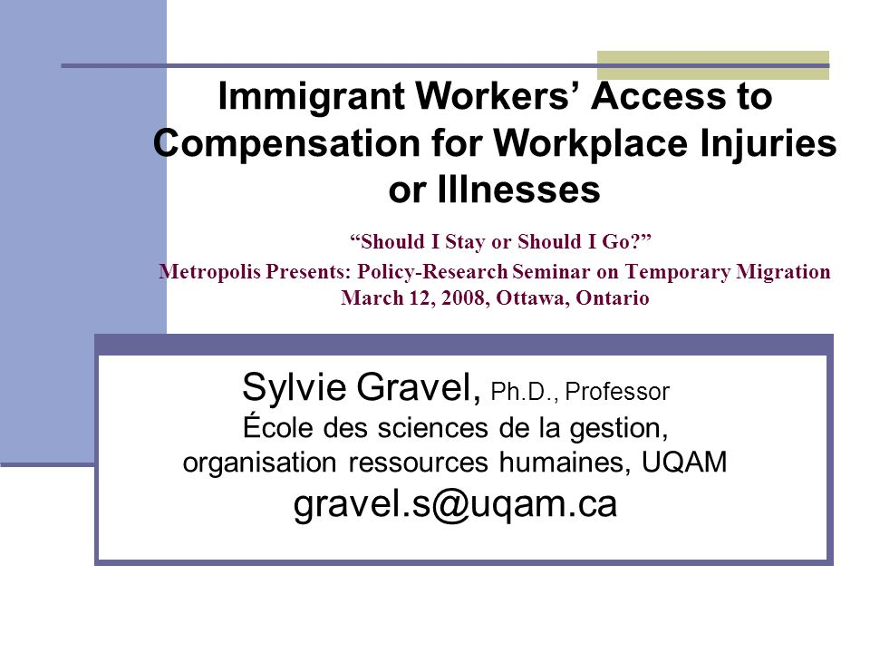 Immigrant Workers Access to Compensation for Workplace Injuries or Illnesses Should I Stay or Should I Go.
