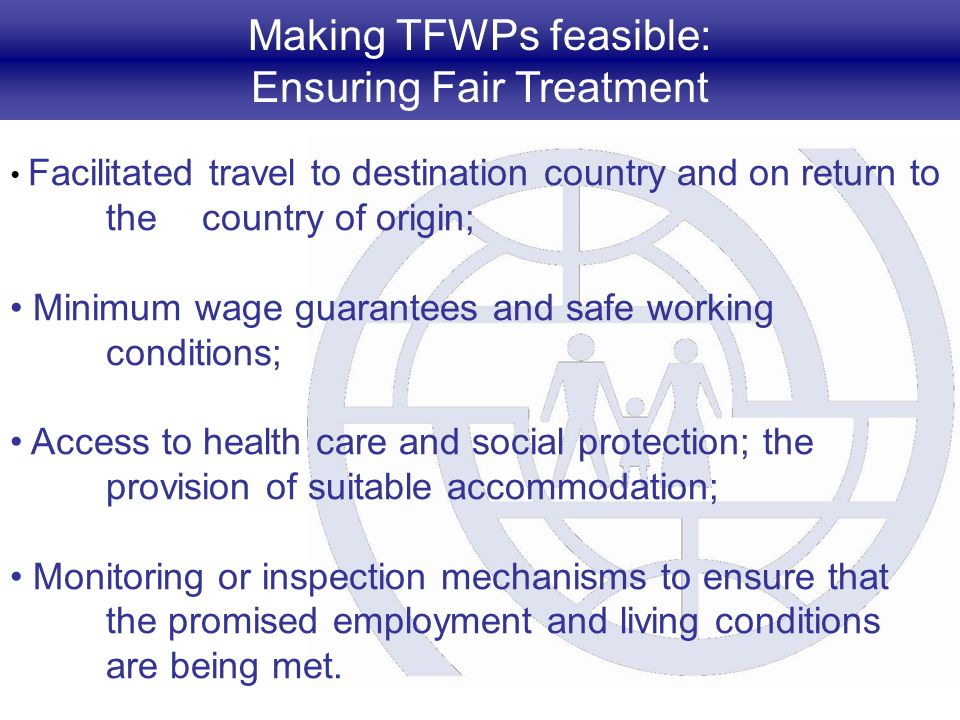 Making TFWPs feasible: Ensuring Fair Treatment Facilitated travel to destination country and on return to the country of origin; Minimum wage guarante