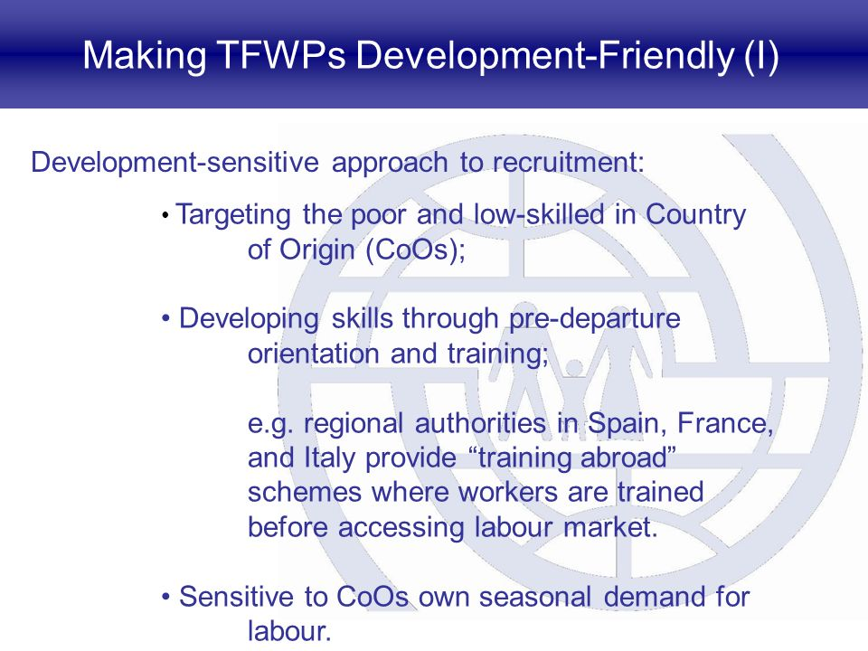 Making TFWPs Development-Friendly (I) Development-sensitive approach to recruitment: Targeting the poor and low-skilled in Country of Origin (CoOs); D