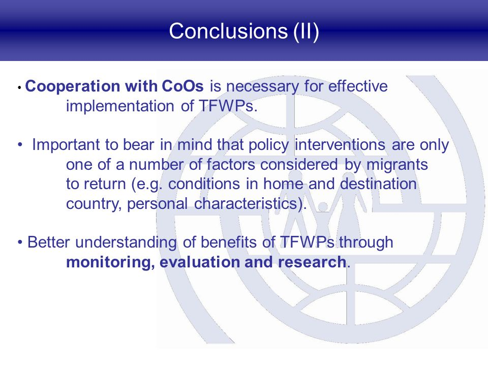 Conclusions (II) Cooperation with CoOs is necessary for effective implementation of TFWPs. Important to bear in mind that policy interventions are onl