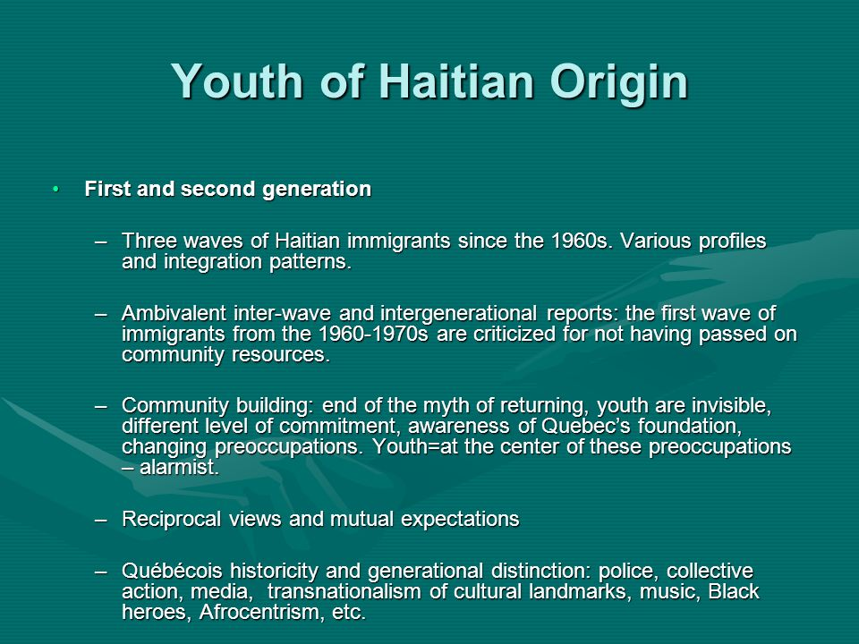 Youth of Haitian Origin First and second generationFirst and second generation –Three waves of Haitian immigrants since the 1960s. Various profiles an