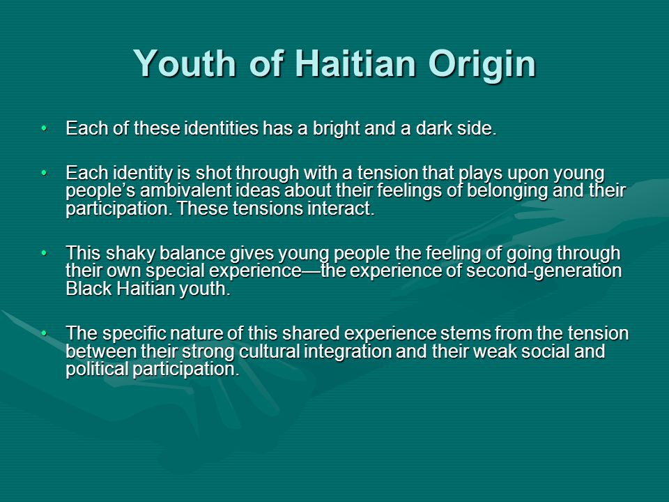 Youth of Haitian Origin Each of these identities has a bright and a dark side.Each of these identities has a bright and a dark side.