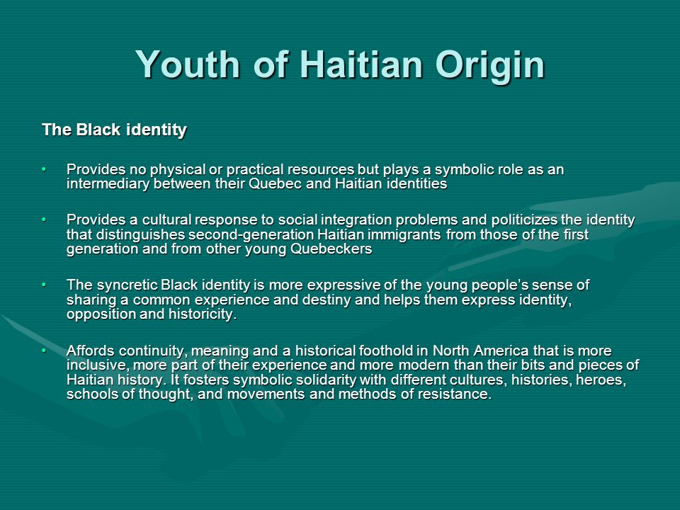 Youth of Haitian Origin The Black identity Provides no physical or practical resources but plays a symbolic role as an intermediary between their Queb