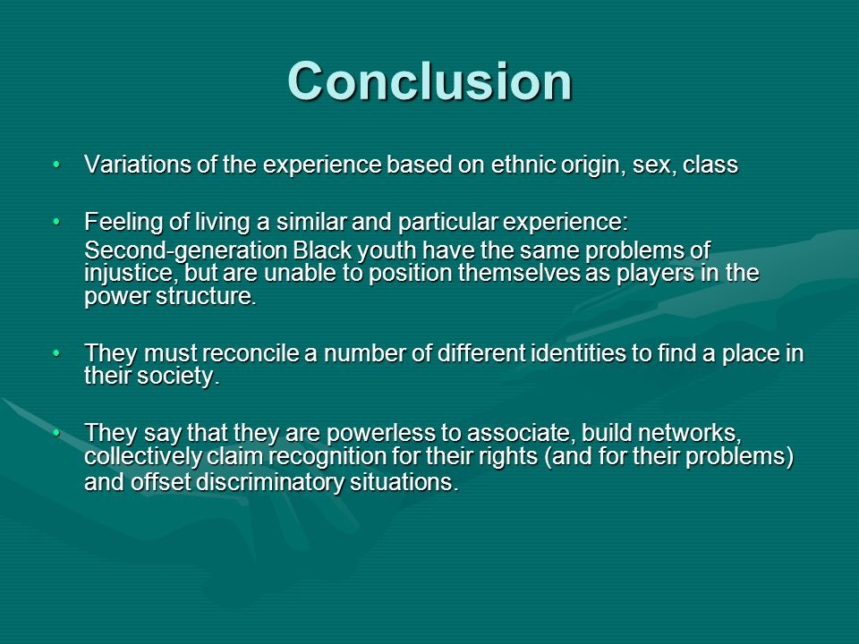 Conclusion Variations of the experience based on ethnic origin, sex, classVariations of the experience based on ethnic origin, sex, class Feeling of l