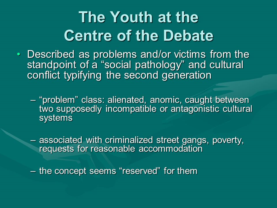 The Youth at the Centre of the Debate Described as problems and/or victims from the standpoint of a social pathology and cultural conflict typifying t