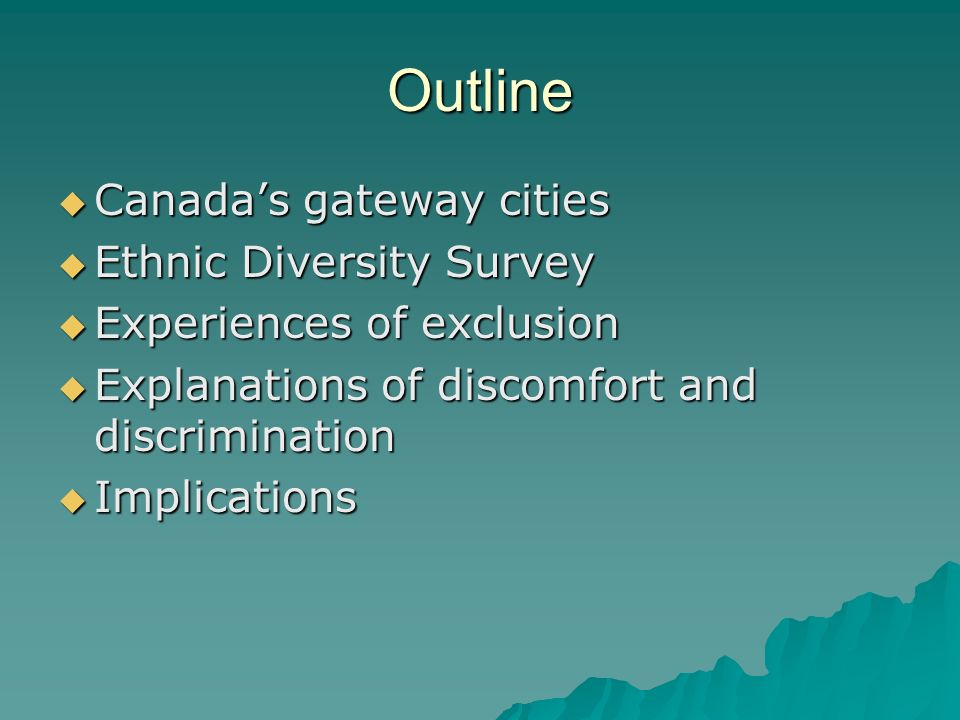 Outline Canadas gateway cities Canadas gateway cities Ethnic Diversity Survey Ethnic Diversity Survey Experiences of exclusion Experiences of exclusion Explanations of discomfort and discrimination Explanations of discomfort and discrimination Implications Implications