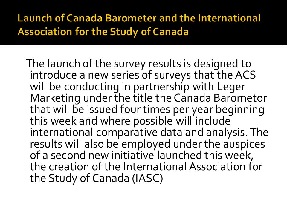 A division of the Association for Canadian Studies (ACS), the International Association for the Study of Canada (IASC) is a think-tank that will promote bilateral and multilateral exchange of knowledge between Canada and other countries on issue of mutual concern and interest.