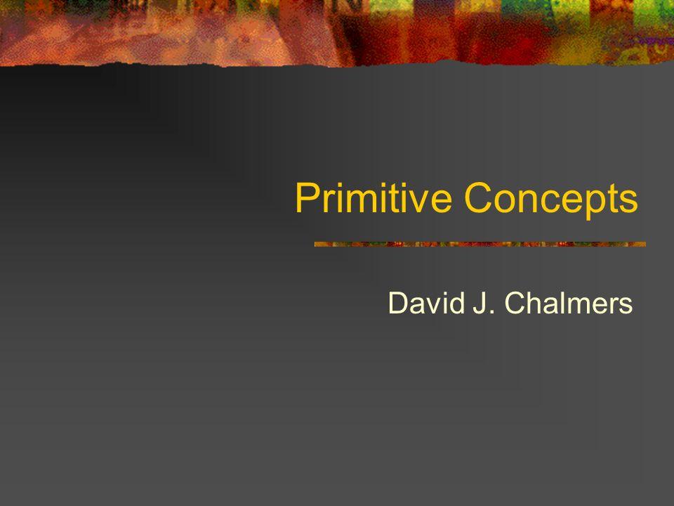Primitive Concepts David J. Chalmers