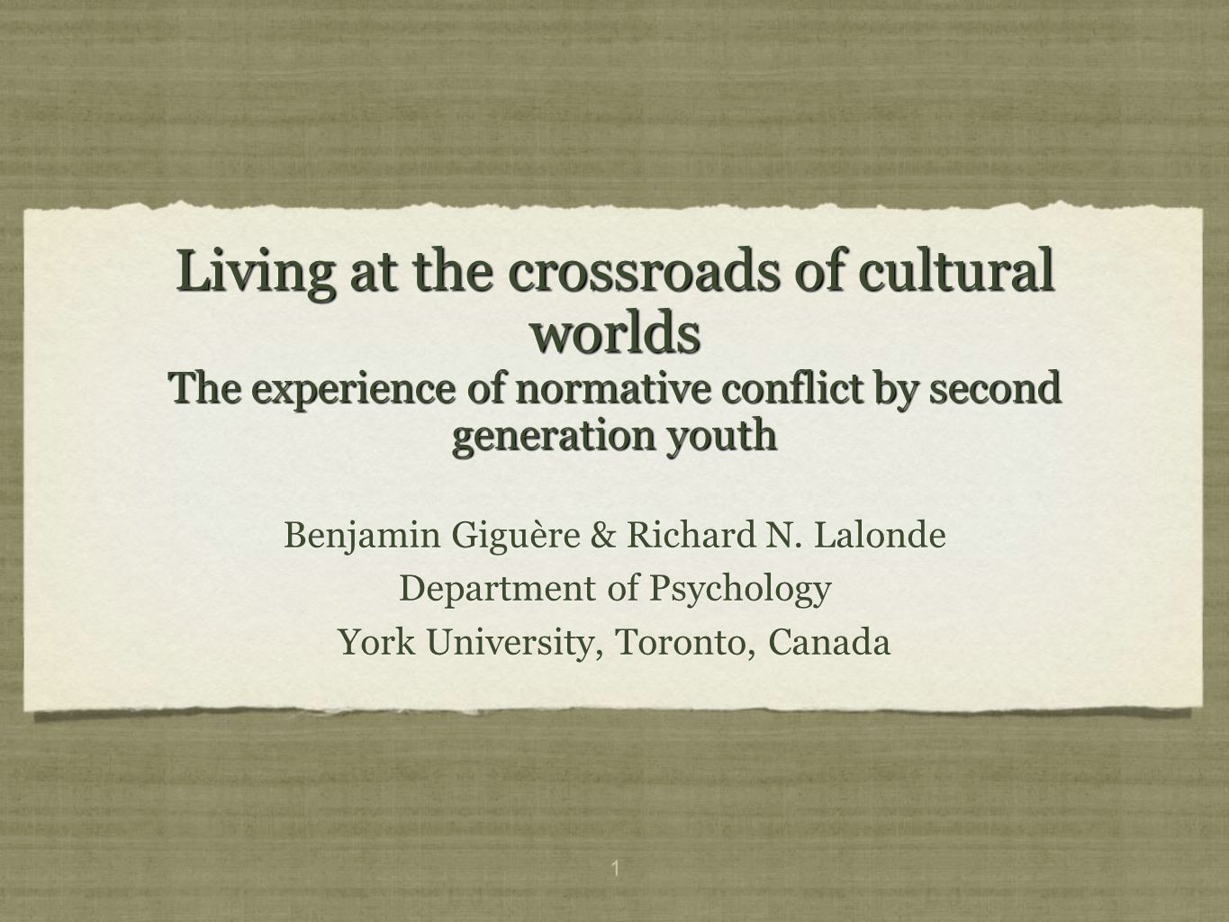 1 Living at the crossroads of cultural worlds The experience of normative conflict by second generation youth Benjamin Giguère & Richard N.