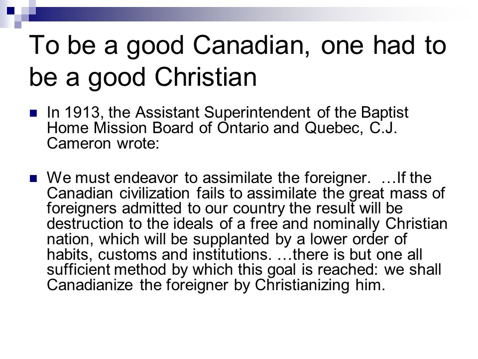 To be a good Canadian, one had to be a good Christian In 1913, the Assistant Superintendent of the Baptist Home Mission Board of Ontario and Quebec, C.J.