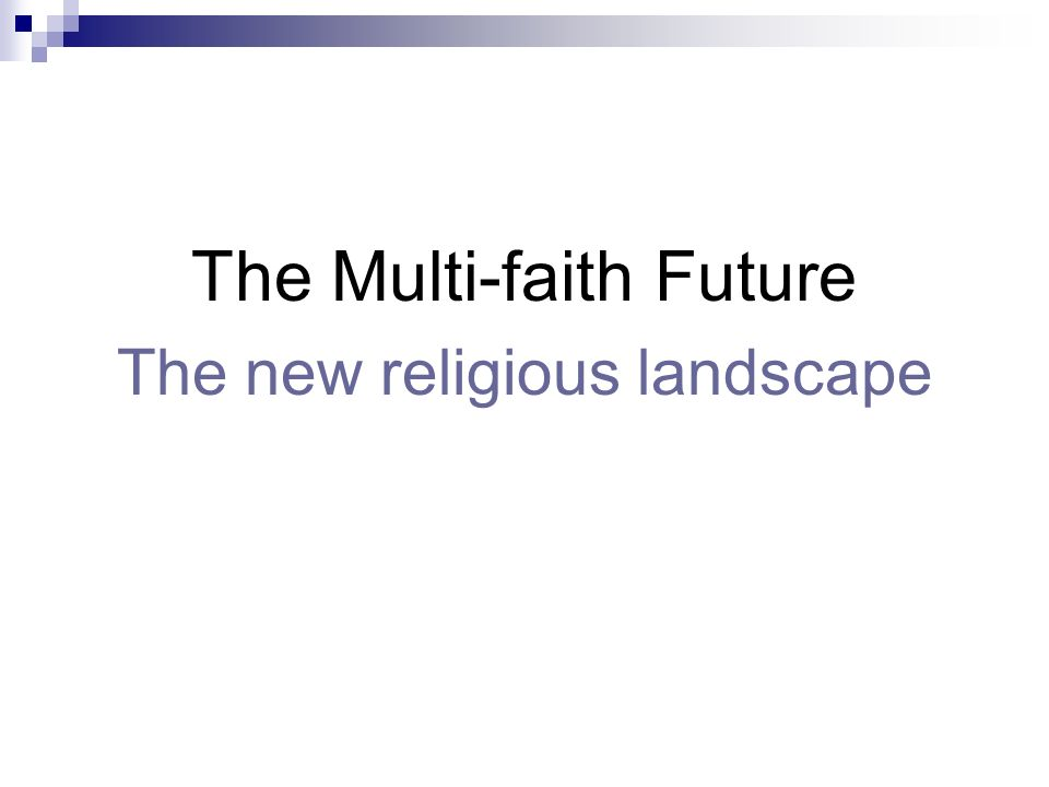 The Multi-faith Future The new religious landscape