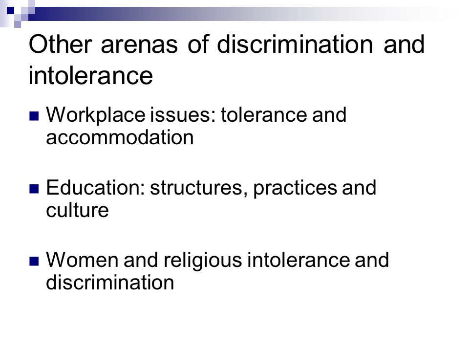 Other arenas of discrimination and intolerance Workplace issues: tolerance and accommodation Education: structures, practices and culture Women and religious intolerance and discrimination
