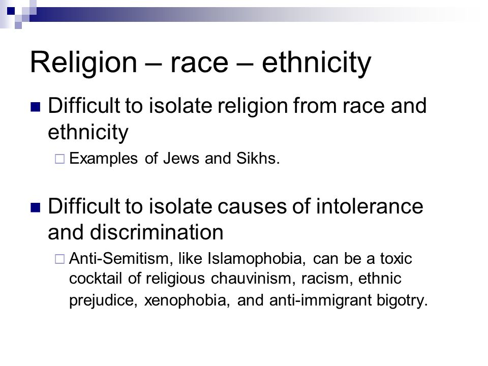 Religion – race – ethnicity Difficult to isolate religion from race and ethnicity Examples of Jews and Sikhs.