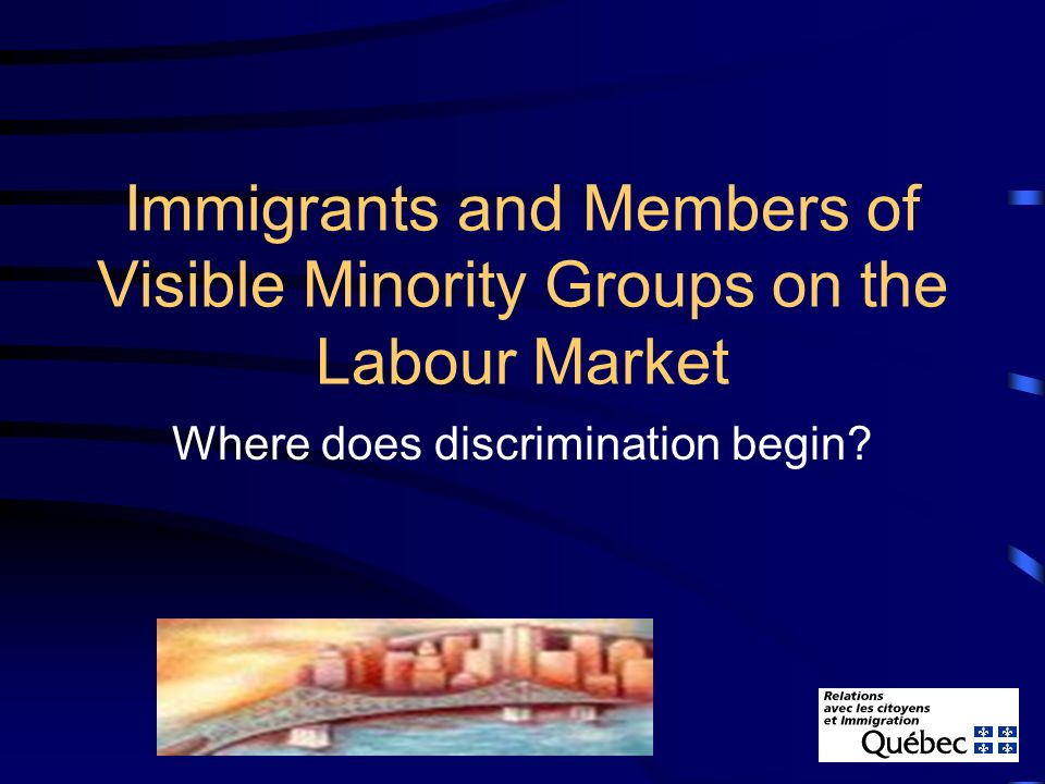 Immigrants and Members of Visible Minority Groups on the Labour Market Where does discrimination begin