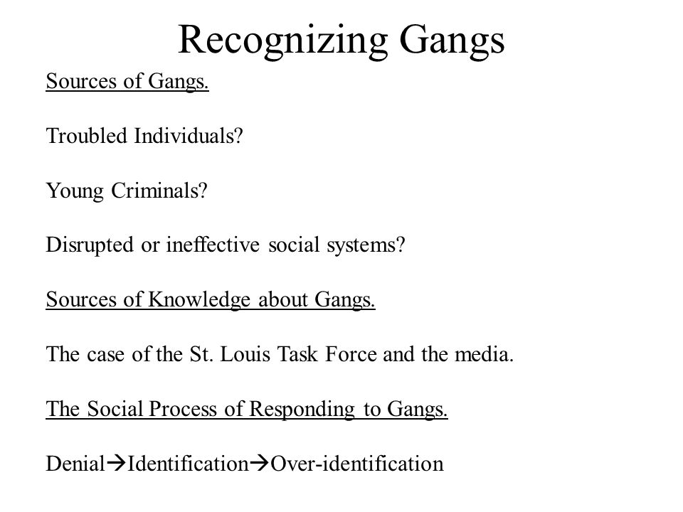 Recognizing Gangs Sources of Gangs. Troubled Individuals.