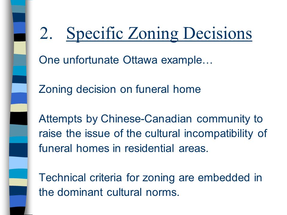 2.Specific Zoning Decisions One unfortunate Ottawa example… Zoning decision on funeral home Attempts by Chinese-Canadian community to raise the issue
