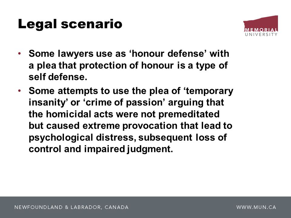 Legal scenario Some lawyers use as honour defense with a plea that protection of honour is a type of self defense.