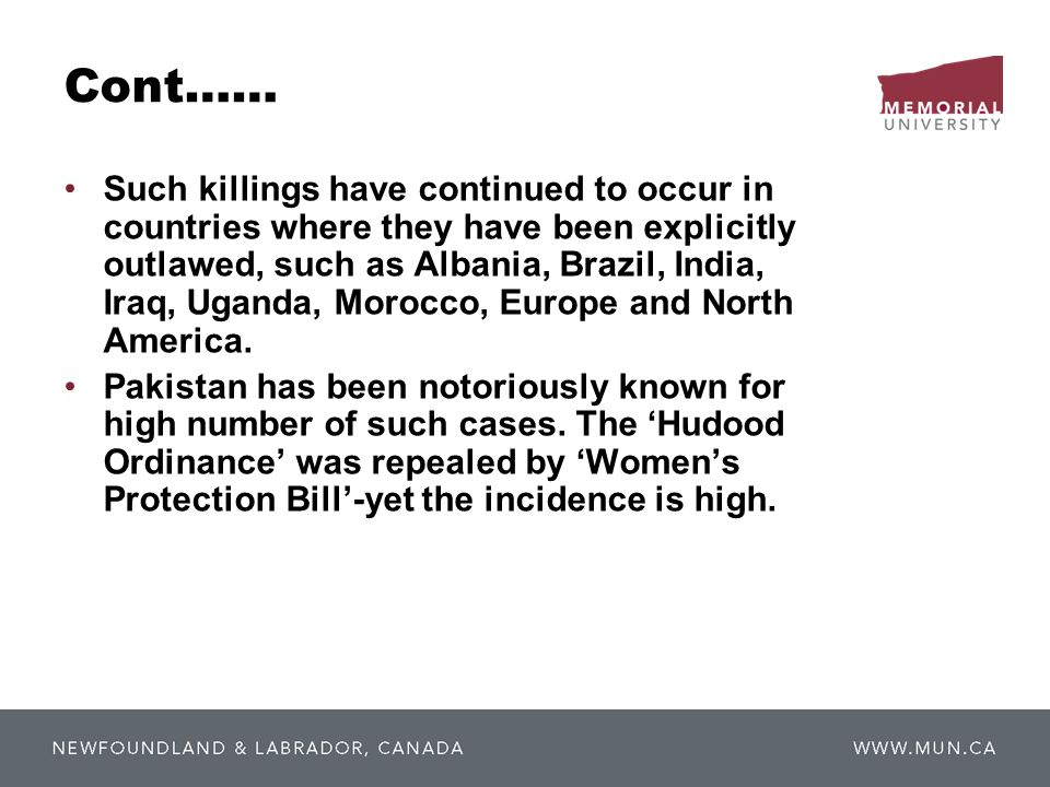 Cont…… Such killings have continued to occur in countries where they have been explicitly outlawed, such as Albania, Brazil, India, Iraq, Uganda, Morocco, Europe and North America.