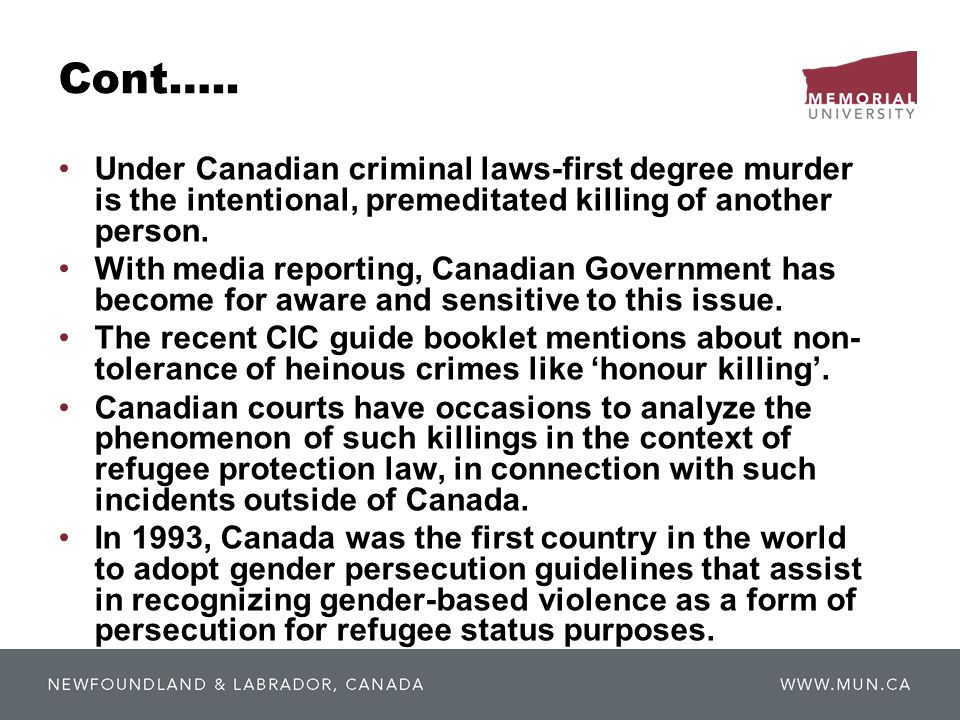 Cont….. Under Canadian criminal laws-first degree murder is the intentional, premeditated killing of another person. With media reporting, Canadian Go