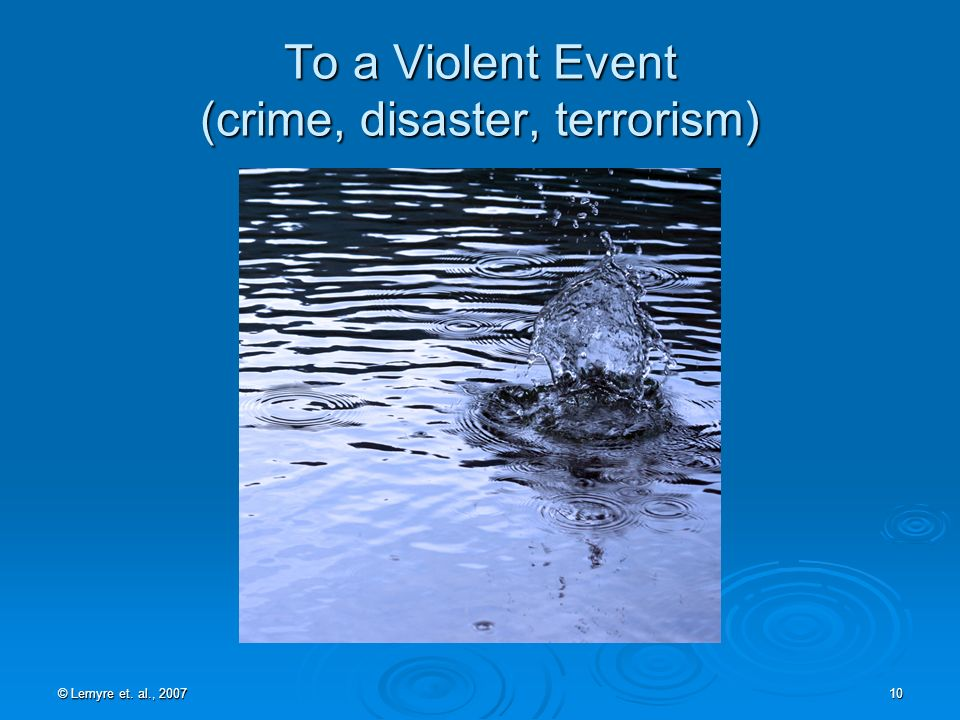 © Lemyre et. al., 2007 10 To a Violent Event (crime, disaster, terrorism)