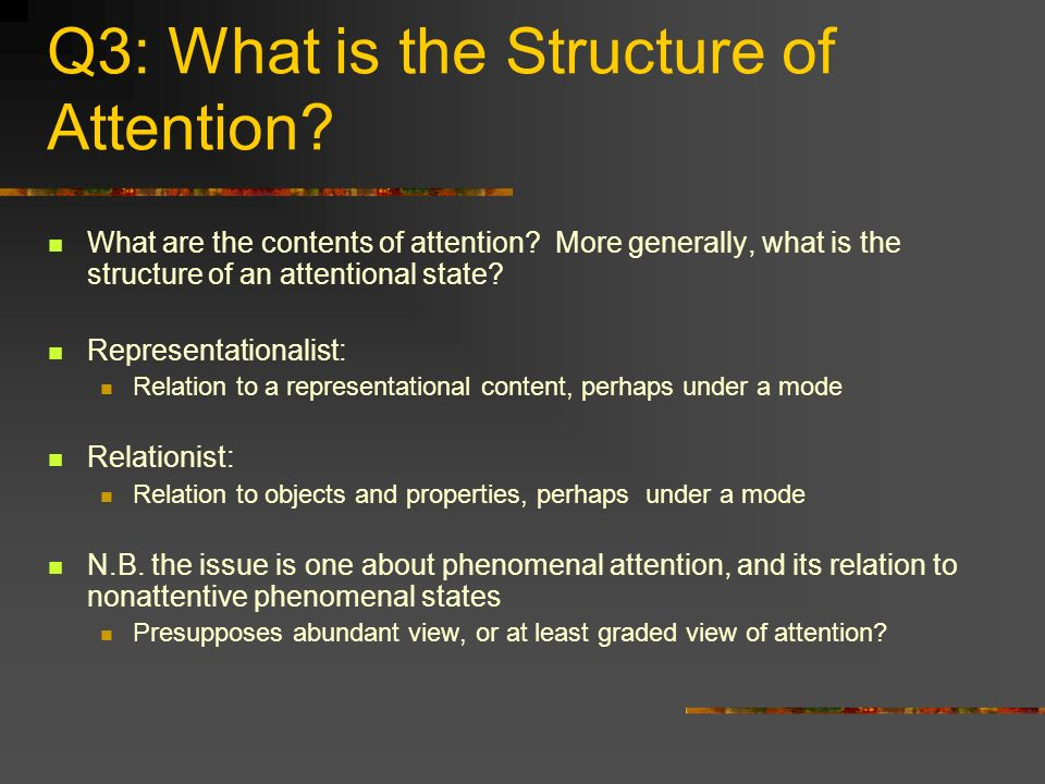 Q3: What is the Structure of Attention? What are the contents of attention? More generally, what is the structure of an attentional state? Representat