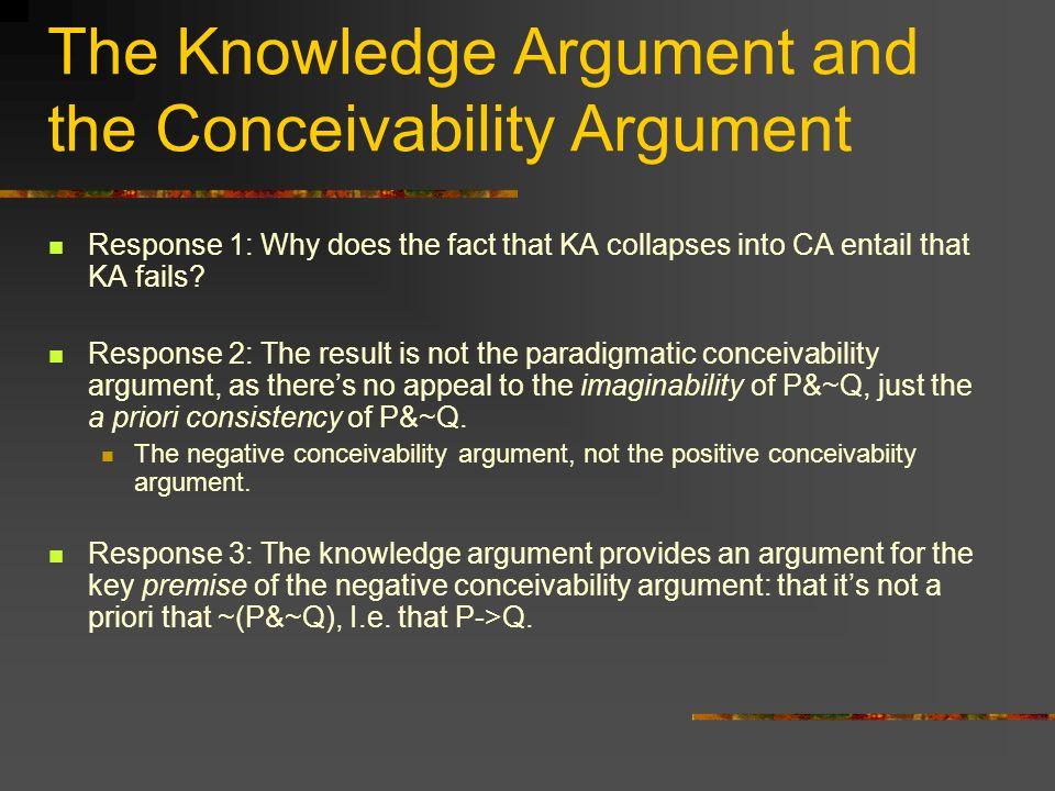 The Knowledge Argument and the Conceivability Argument Response 1: Why does the fact that KA collapses into CA entail that KA fails.
