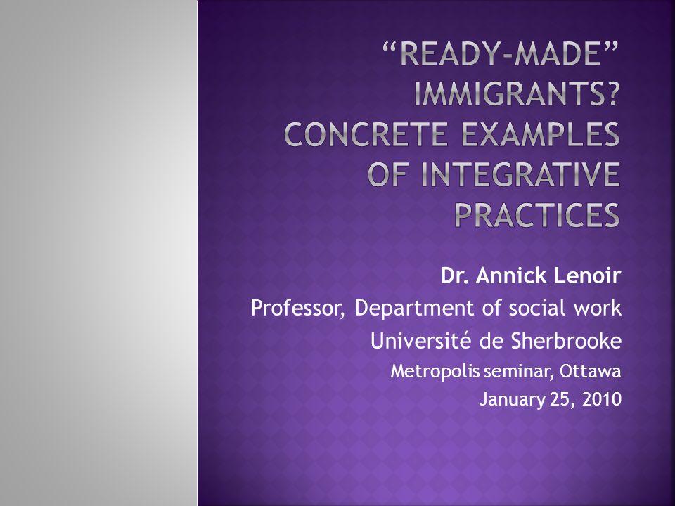 Dr. Annick Lenoir Professor, Department of social work Université de Sherbrooke Metropolis seminar, Ottawa January 25, 2010
