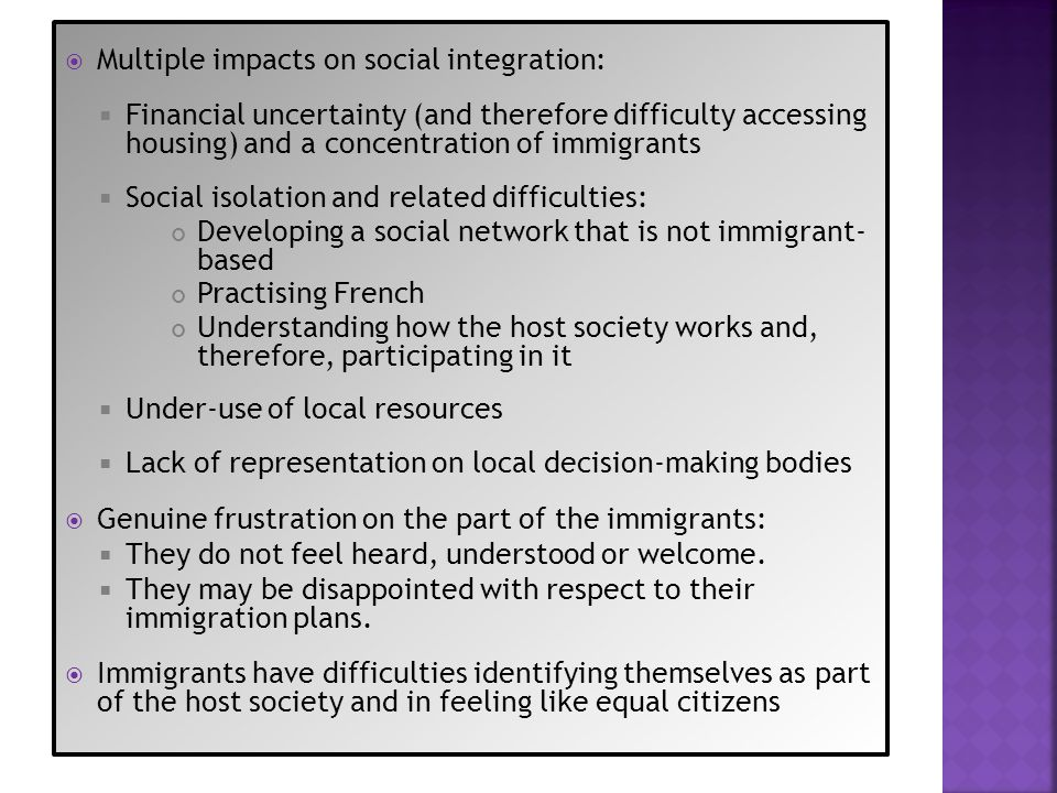 Multiple impacts on social integration: Financial uncertainty (and therefore difficulty accessing housing) and a concentration of immigrants Social is