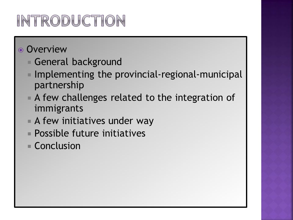 Overview General background Implementing the provincial-regional-municipal partnership A few challenges related to the integration of immigrants A few