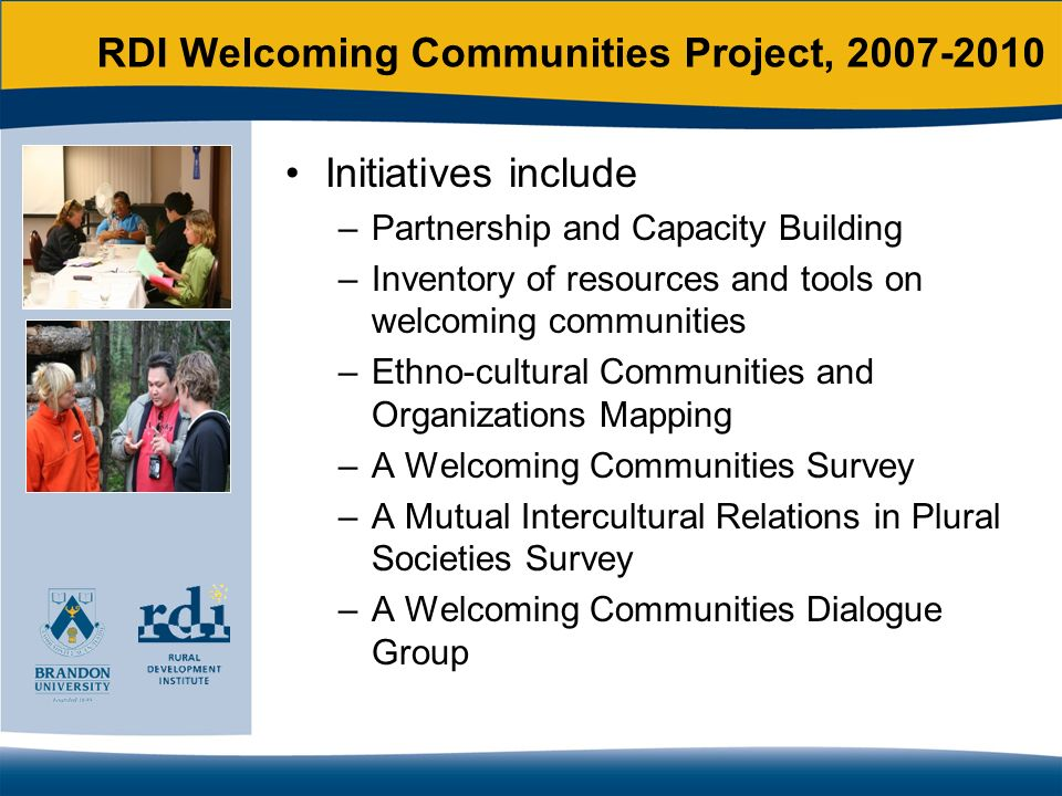 RDI Welcoming Communities Project, 2007-2010 Initiatives include –Partnership and Capacity Building –Inventory of resources and tools on welcoming com