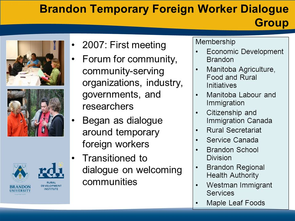 Brandon Temporary Foreign Worker Dialogue Group 2007: First meeting Forum for community, community-serving organizations, industry, governments, and r