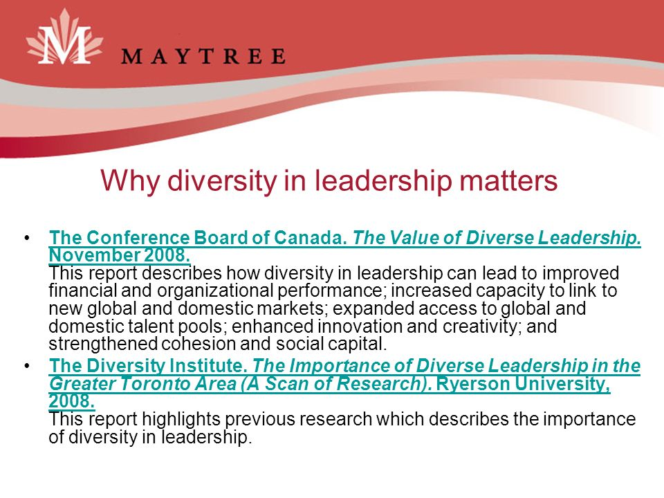 Why diversity in leadership matters The Conference Board of Canada. The Value of Diverse Leadership. November 2008. This report describes how diversit
