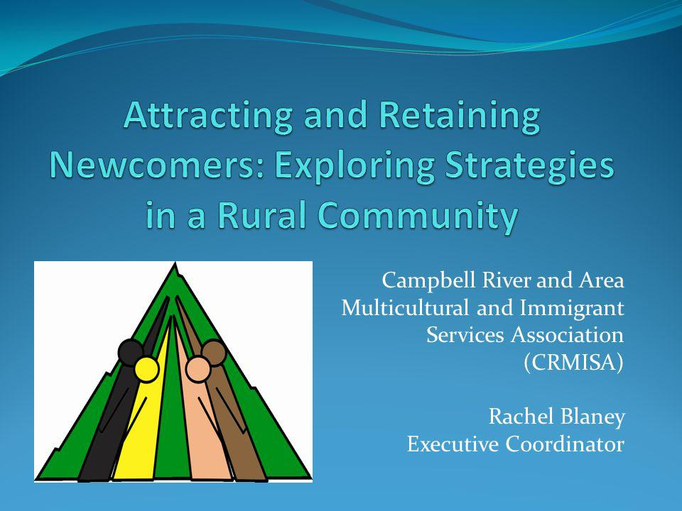 Campbell River and Area Multicultural and Immigrant Services Association (CRMISA) Rachel Blaney Executive Coordinator