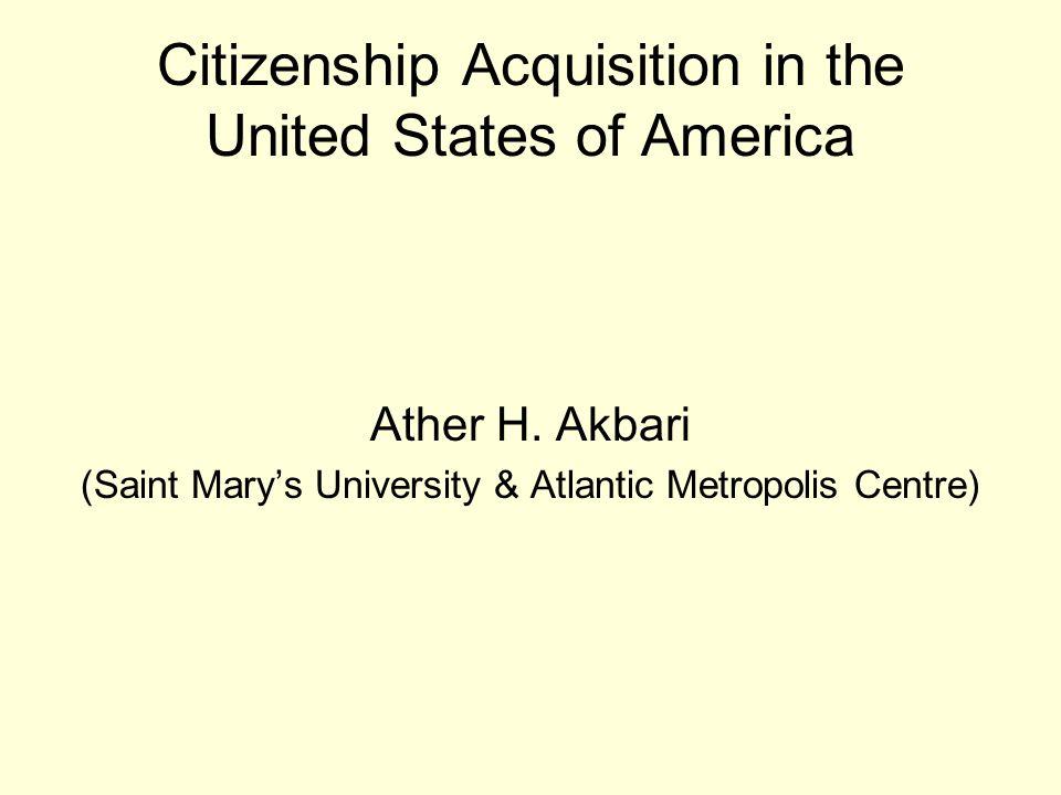 Citizenship Acquisition in the United States of America Ather H. Akbari (Saint Marys University & Atlantic Metropolis Centre)