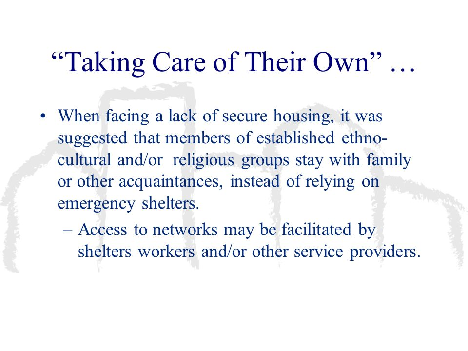 Taking Care of Their Own … When facing a lack of secure housing, it was suggested that members of established ethno- cultural and/or religious groups
