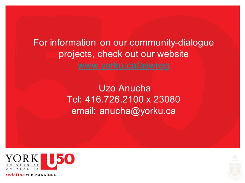 For information on our community-dialogue projects, check out our website   Uzo Anucha Tel: x