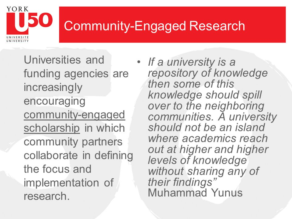 Community-Engaged Research Universities and funding agencies are increasingly encouraging community-engaged scholarship in which community partners collaborate in defining the focus and implementation of research.