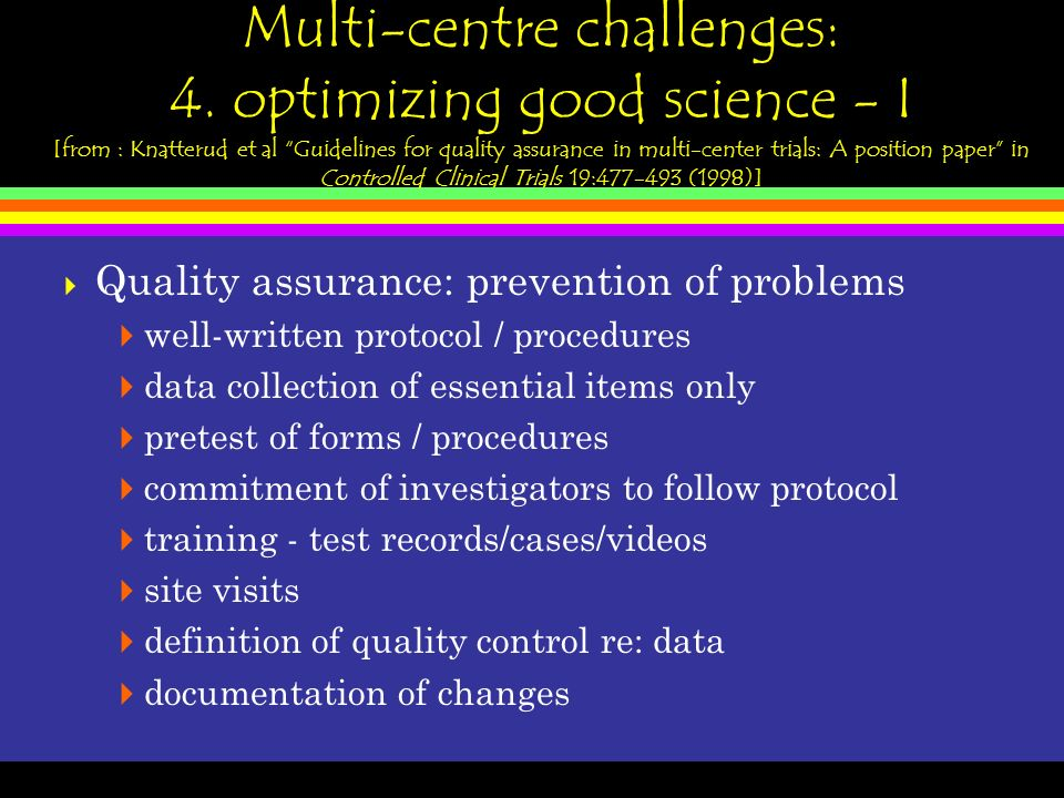Multi-centre challenges: 4. optimizing good science - I [from : Knatterud et al Guidelines for quality assurance in multi-center trials: A position pa