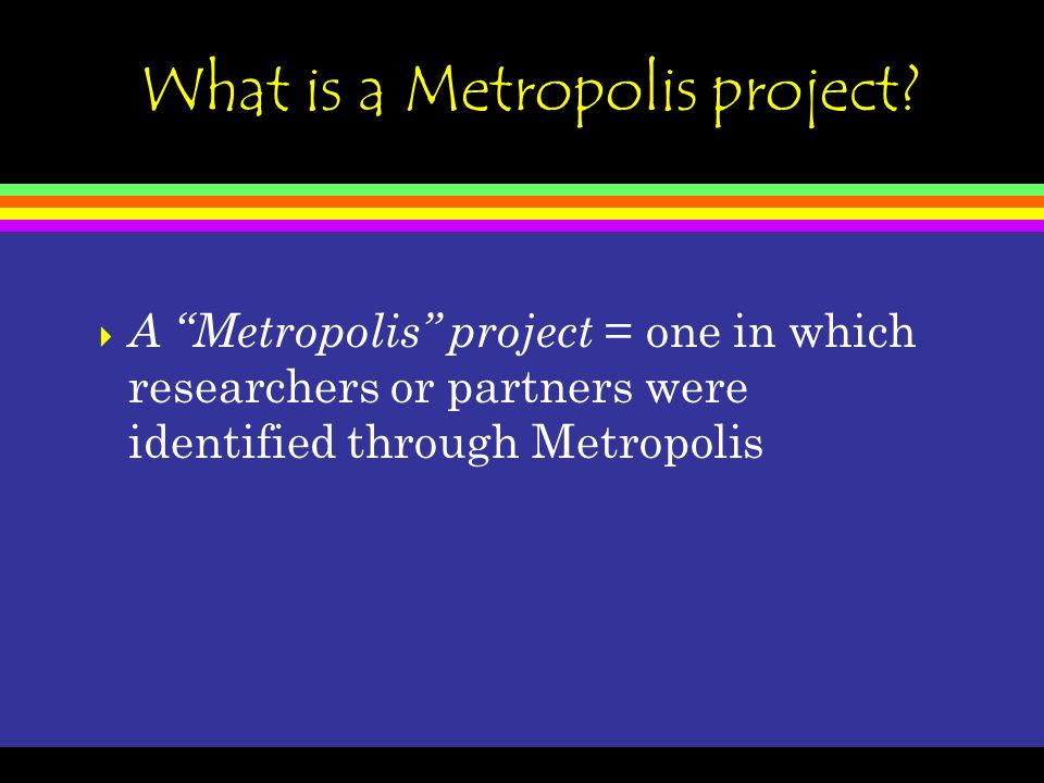 What is a Metropolis project.