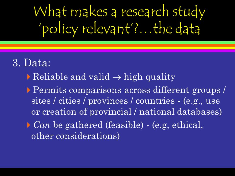 What makes a research study policy relevant?…the data 3.