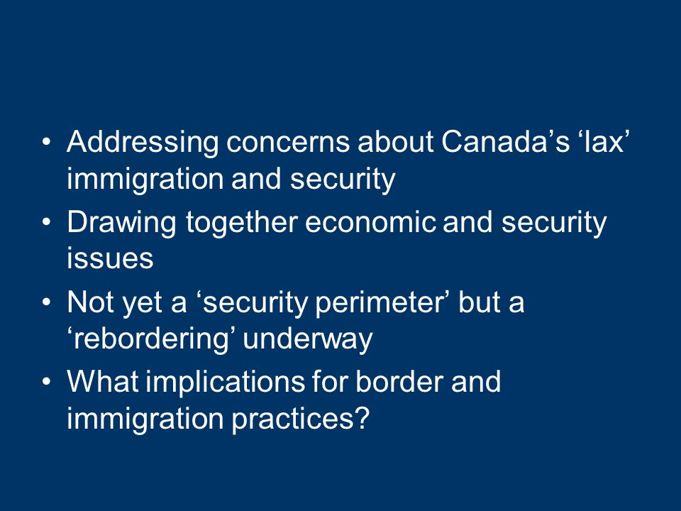 Border Agreements 1)border security – security cooperation and interoperability 2)the NEXUS program – expedited border crossing for members 3)safe third-country agreement – asylum shopping and limiting refugee claims 4)information sharing – national security and racial profiling