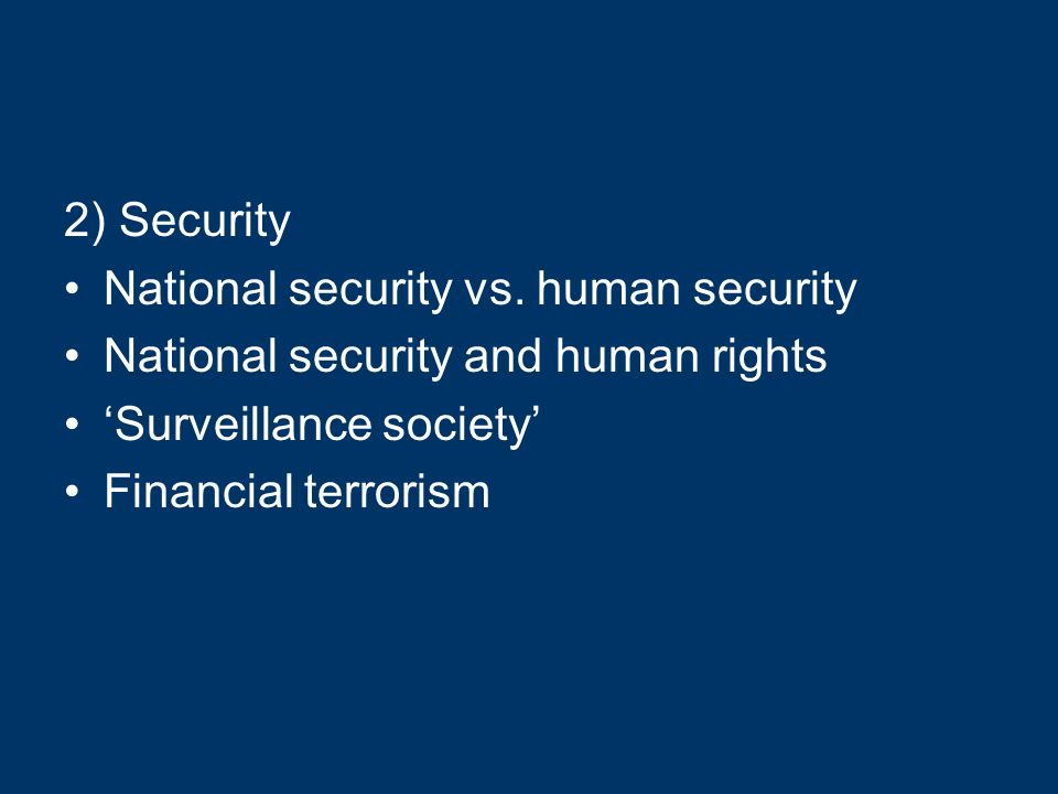 2) Security National security vs. human security National security and human rights Surveillance society Financial terrorism