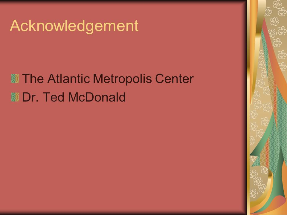 Acknowledgement The Atlantic Metropolis Center Dr. Ted McDonald