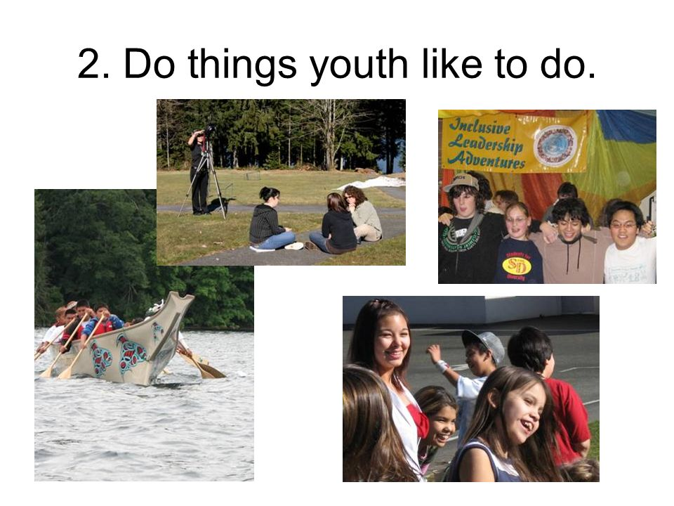 2. Do things youth like to do.