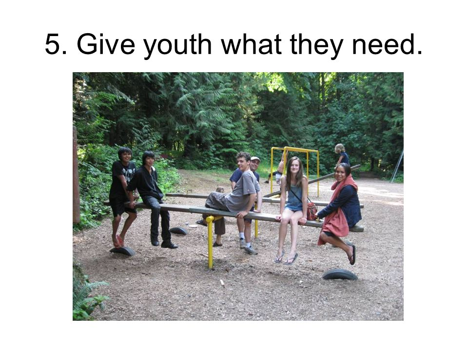 5. Give youth what they need.