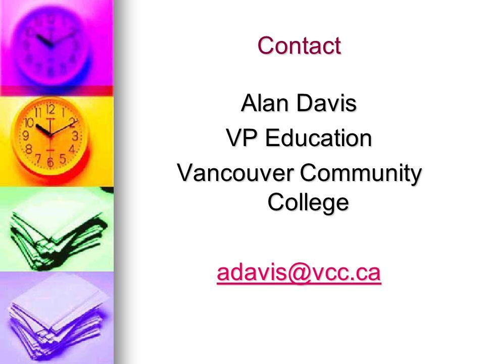 Contact Alan Davis VP Education Vancouver Community College adavis@vcc.ca